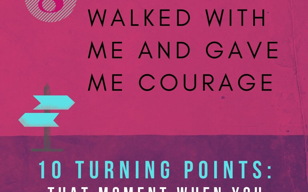 Turning Point 8: A Friend Walked with Me and Gave Me Courage