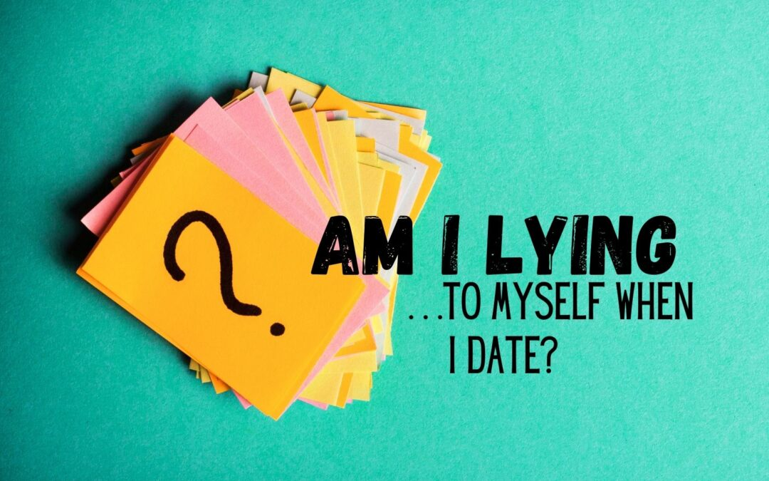 Lying to Ourselves When We Date