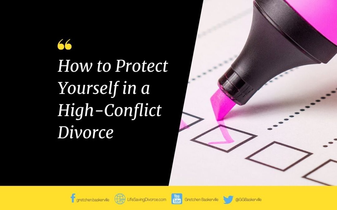 12 Ways to Document and Protect Yourself in a High-Conflict Divorce