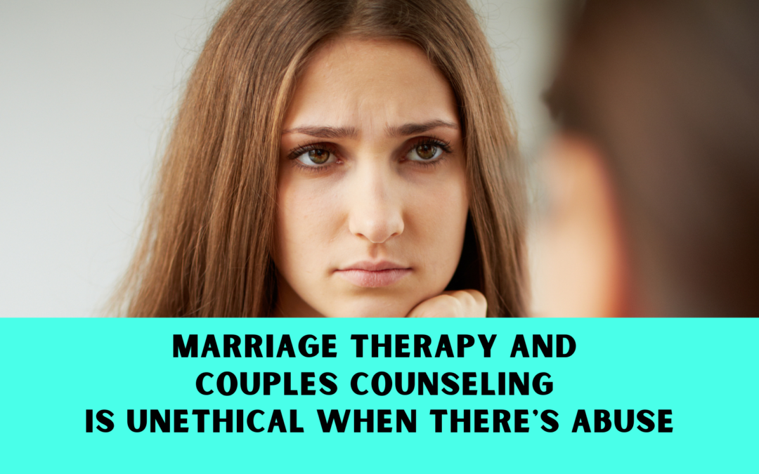 Marriage Counseling in Abusive Situations is Unethical