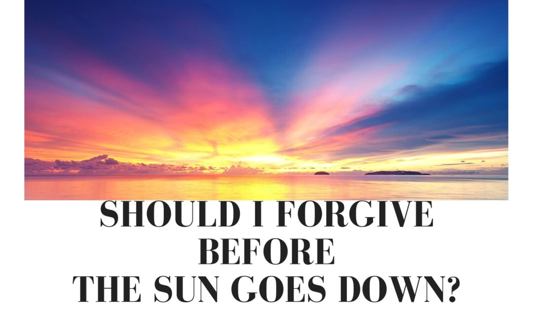 Should I Forgive Before the Sun Goes Down—Always?