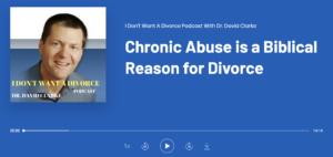 Dr. David E. Clarke now says he believes physical AND emotional abuse are grounds for divorce biblically