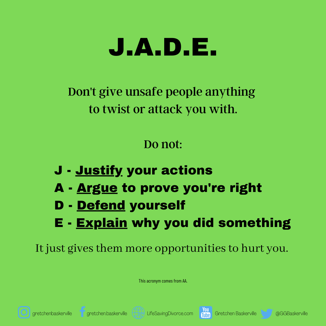 When dealing with toxic people, use JADE: Don't justify, argue, defend or explain