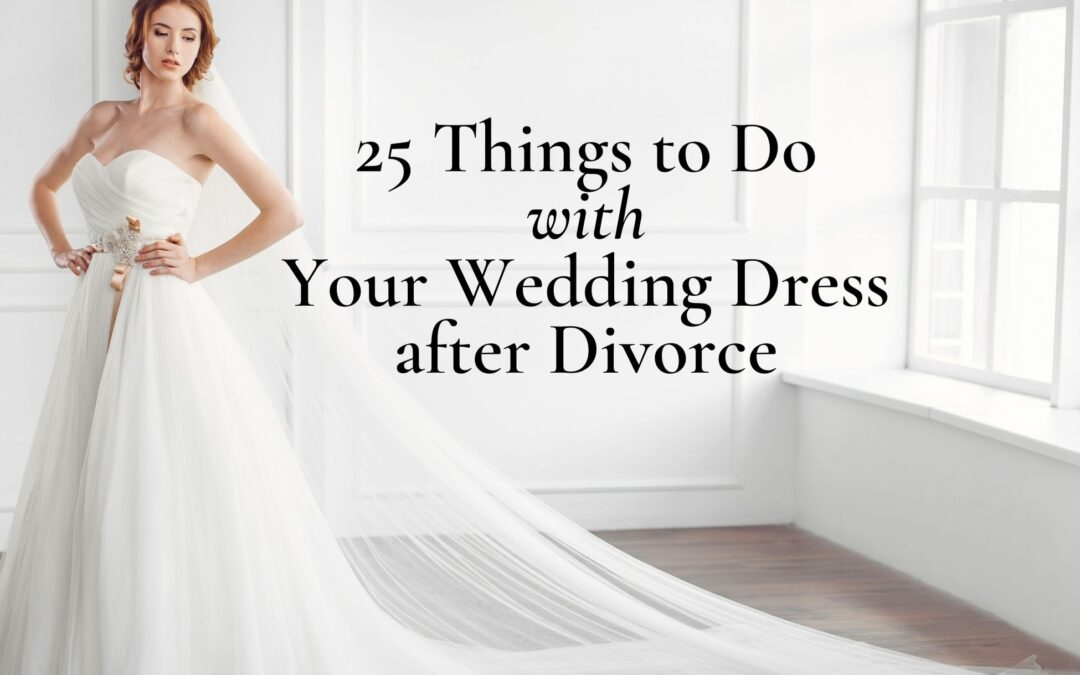 25 Things to Do With Your Wedding Dress After Divorce