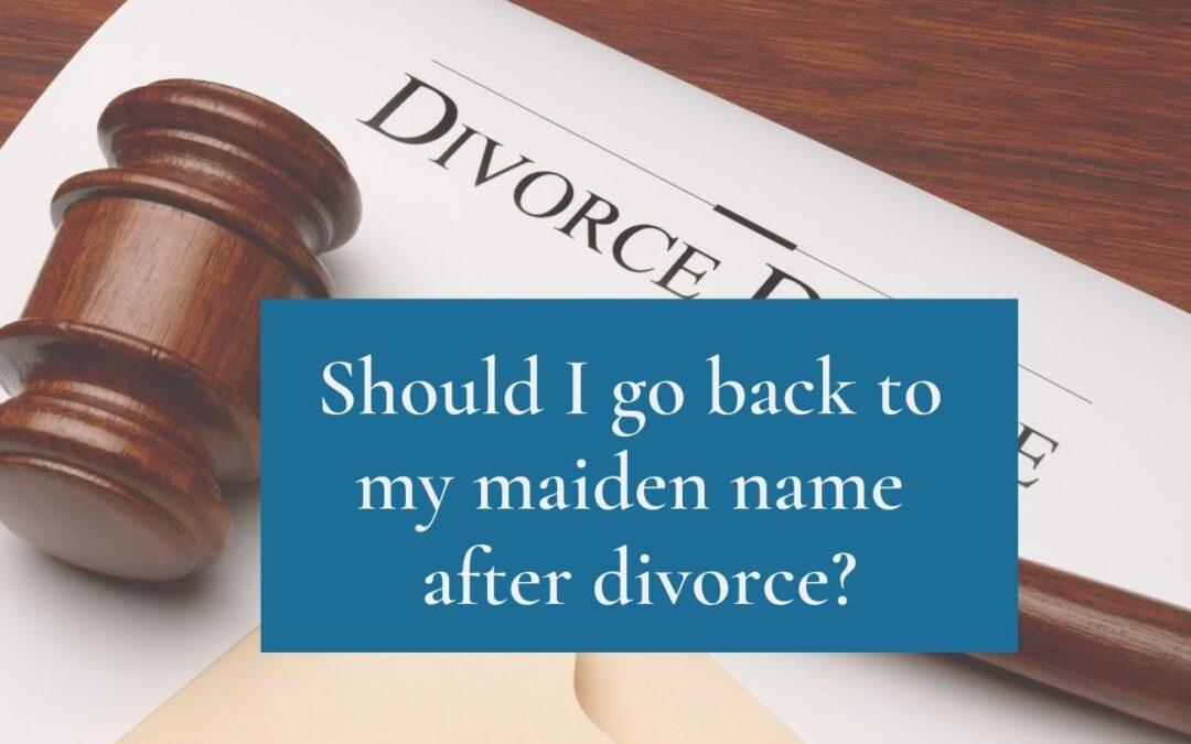 Should I Go Back to My Maiden Name After Divorce?