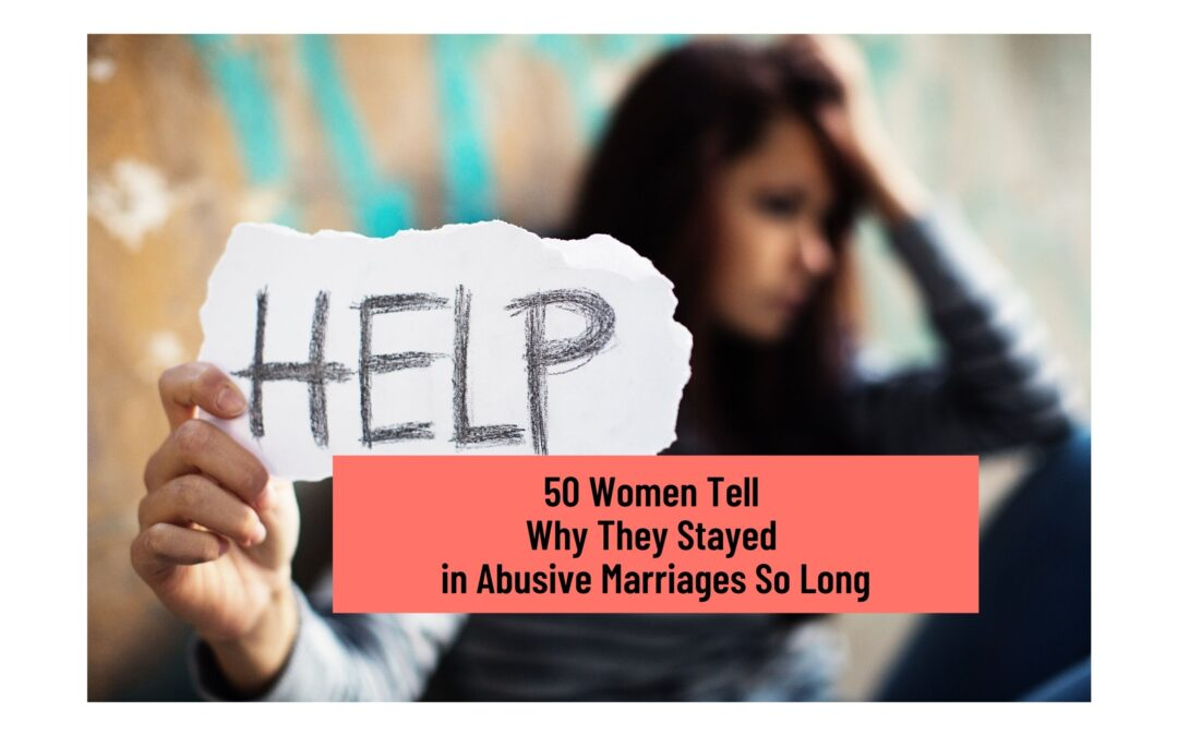 Why Does She Stay In An Abusive Marriage? 50 Women & Men Tell Why