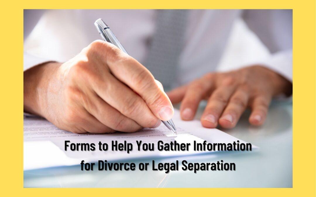Basic Information Gathering Forms for Divorce or Legal Separation
