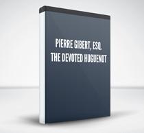 Pierre Gibert, Esq. The Devoted Huguenot