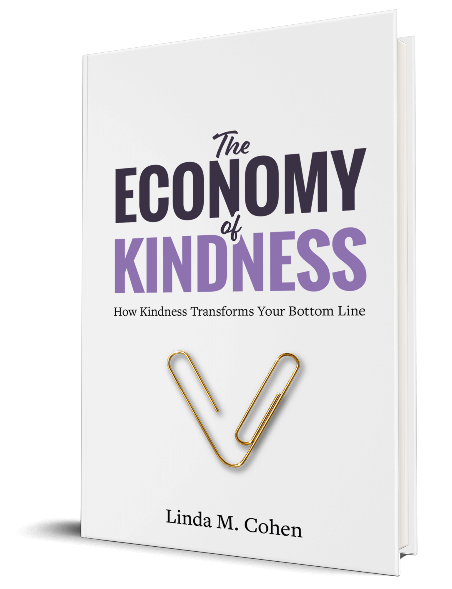 The Economy Of Kindness: How Kindness Transforms Your Bottom Line. A book by Linda Cohen, the Kindness Catalyst, keynote speaker and author of 1000 Mitzvahs