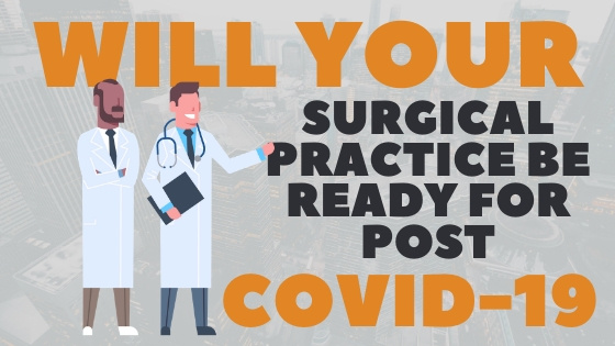 Will Your Surgical Practice Be Ready Post COVID-19?
