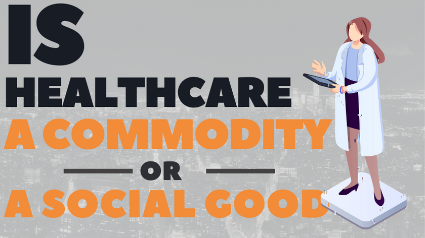 Is Healthcare a Commodity or a Social Good?
