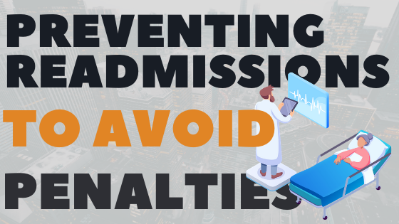 Preventing Readmissions to Avoid Penalties