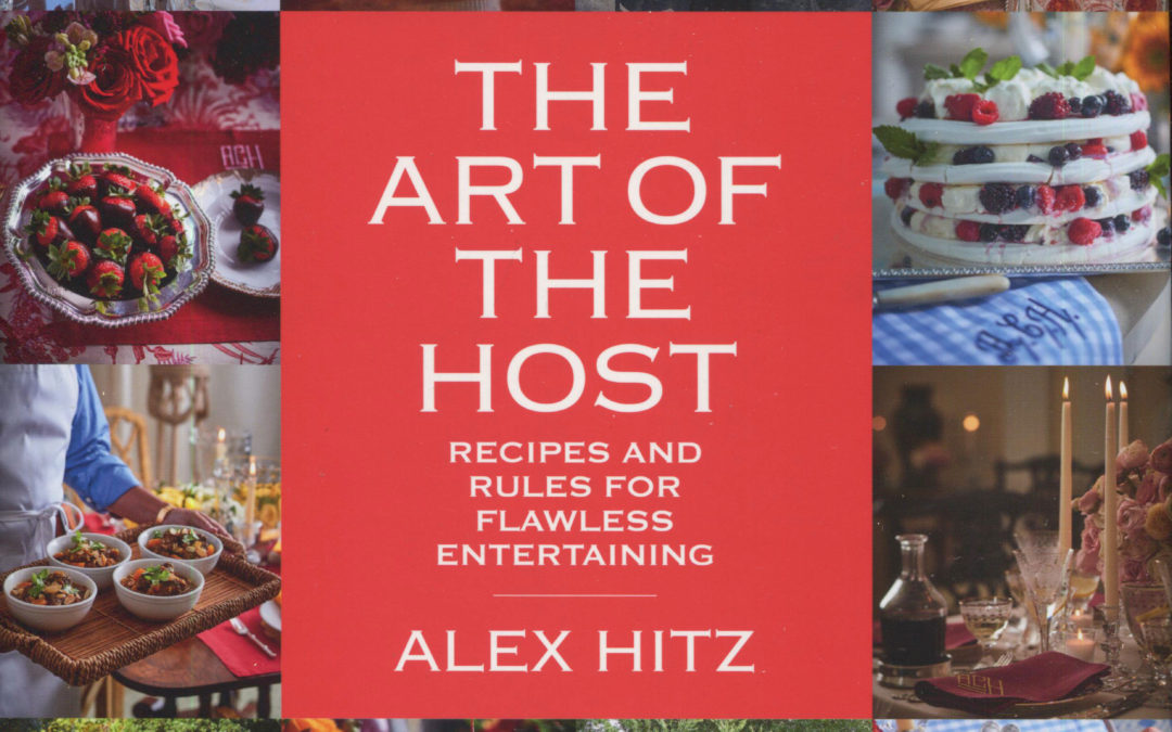 Cookbook Review: The Art of the Host [Recipes and Rules for Flawless Entertaining] by Alex Hitz