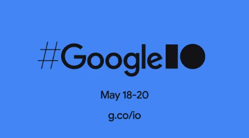 Google IO Conference May 18-20