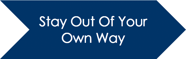 Stay Out Of Your Own Way