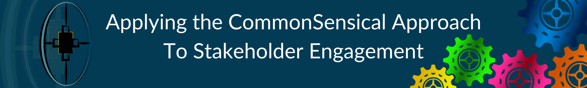 Applying the CommonSensical Approach To Stakeholder Engagement