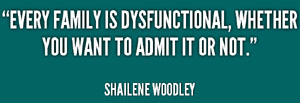 quote-Shailene-Woodley-every-family-is-dysfunctional-whether-you-want-216036
