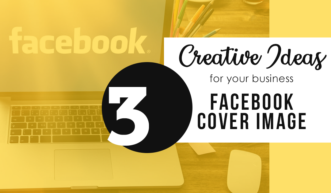 Benefit from your Business Facebook Cover Image: 3 Creative Ideas