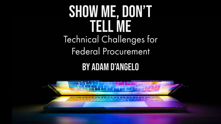Show Me, Don't Tell Me: Technical Challenges for Federal Procurement