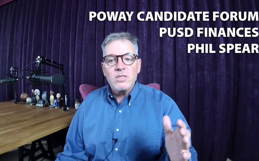 Comments on the Poway Candidate Forum, Poway Unified School District financials and a celebration of life for Poway Hero Phil Spear.