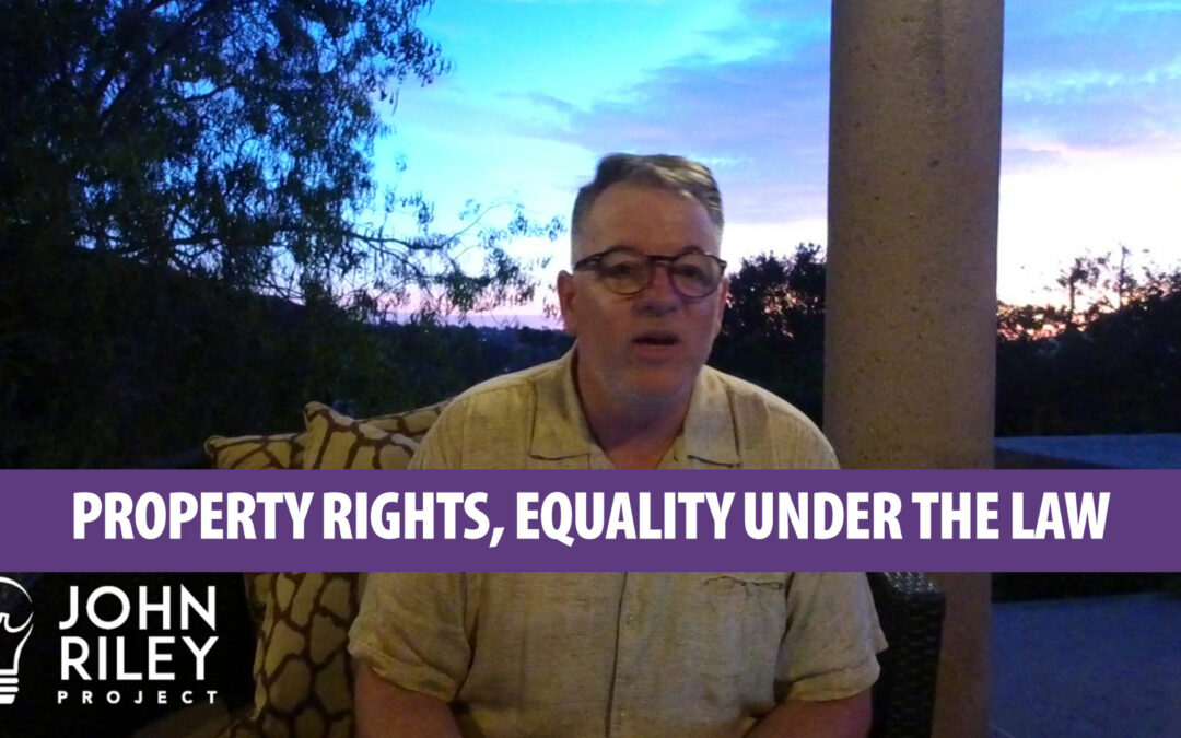 Property Rights, Equality Under the Law, Poway, John Riley Project, JRP0062