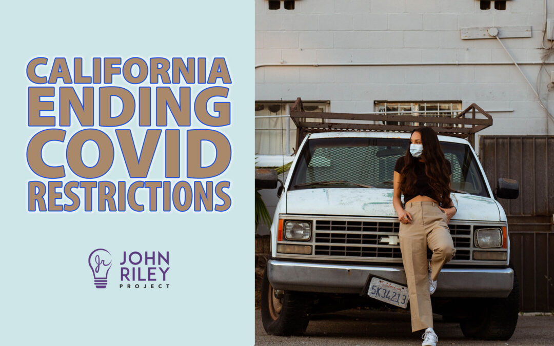 California Ending COVID Restrictions, JRP0235