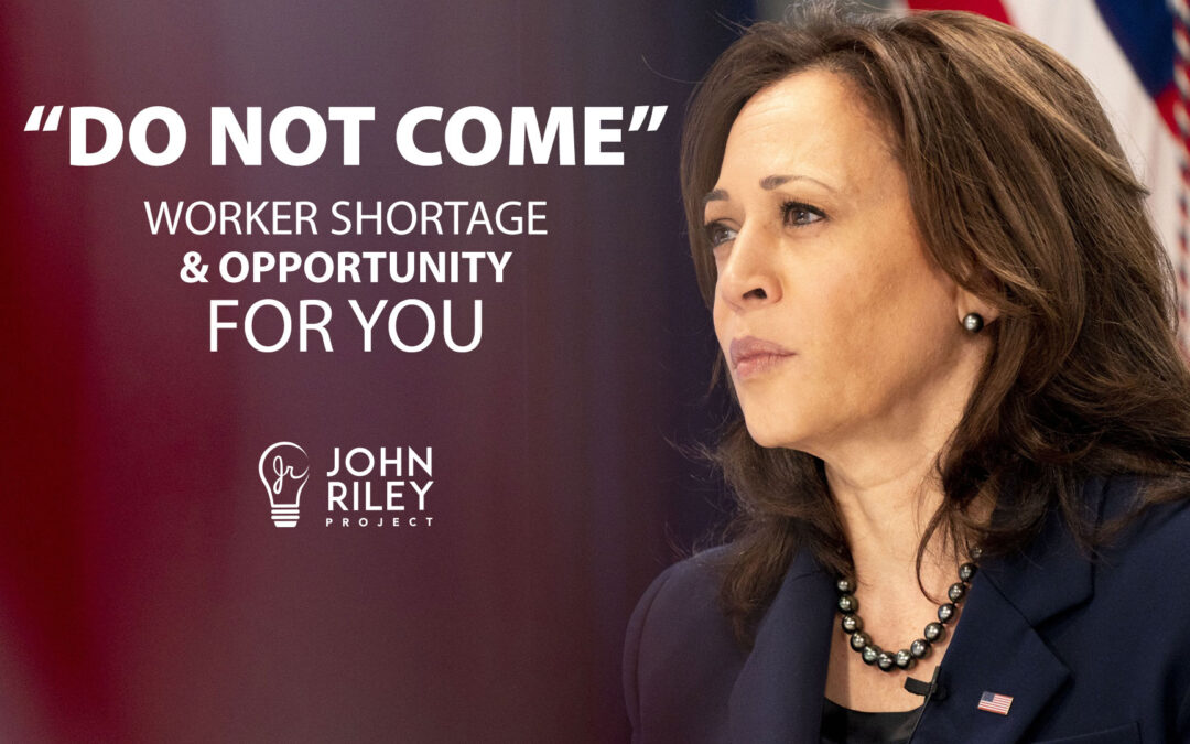"""Kamala Harris, """"Do Not Come"""" and the Worker Shortage Opportunity, JRP0241"""