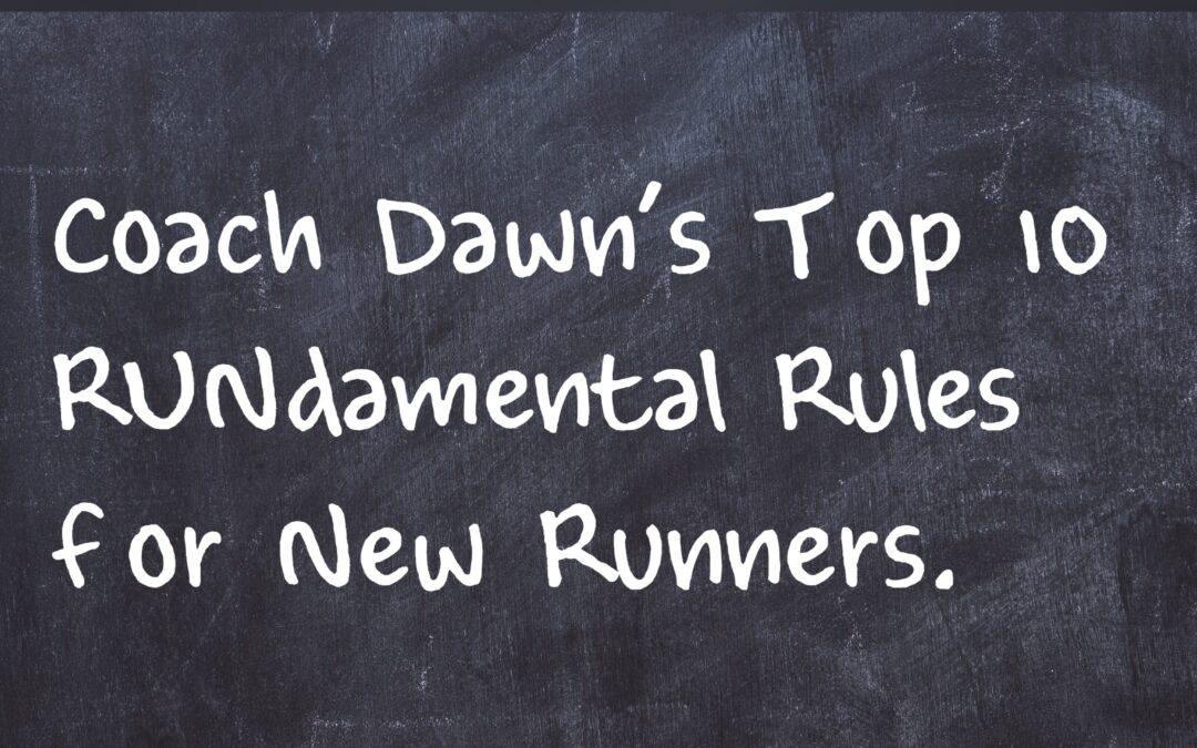 Running 101: Coach Dawn's Top 10 RUNdamental Rules for Beginners