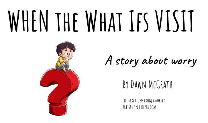When the What Ifs Visit: An Online Picture Book with Follow Up Discussion and Lesson Ideas