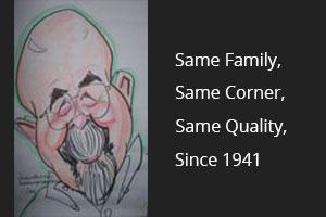 same family, same corner, same quality, since 1941