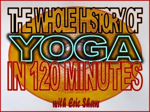 The Whole History of Yoga in 120 Minutes Title Slide