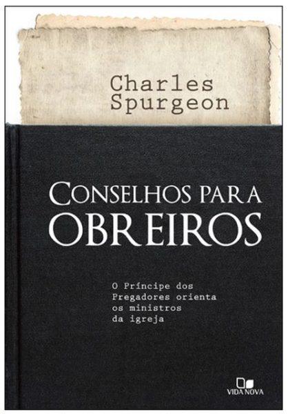 CONSELHOS PARA OBREIROS – o príncipe dos pregadores orienta os ministros da igreja
