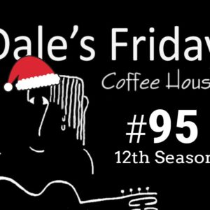 Dale's Friday Coffee House ~ #95