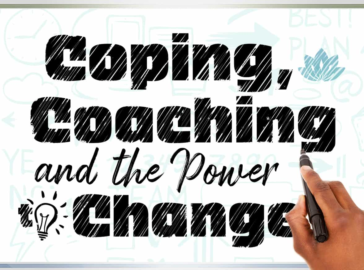 COPING, COACHING AND THE POWER TO CHANGE
