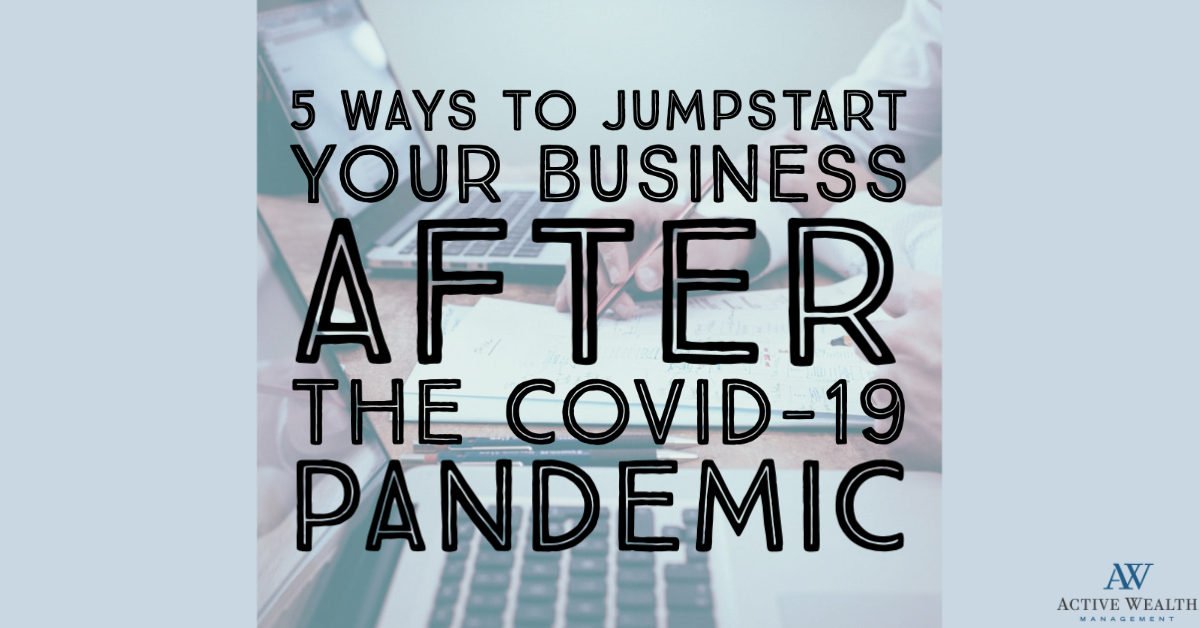 5 Ways to Jumpstart Your Business After the COVID-19 Pandemic