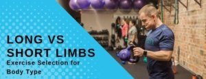 Long vs Short Limbs: Exercise Selection for Body Type