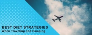 Best Diet Strategies When Traveling & Camping
