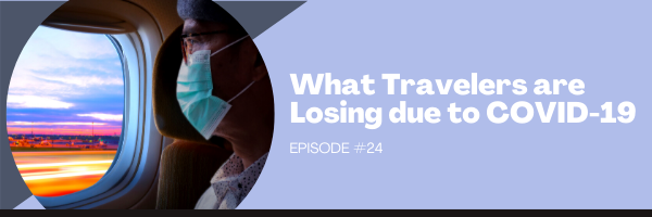 Episode 24:  What Travelers are Losing Due to COVID-19