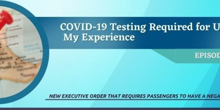 Episode 37: COVID-19 Testing Required for U.S. Entry – My Experience