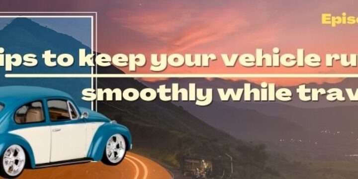 Episode 41: Tips to Keep Your Vehicle Running Smoothly While Traveling