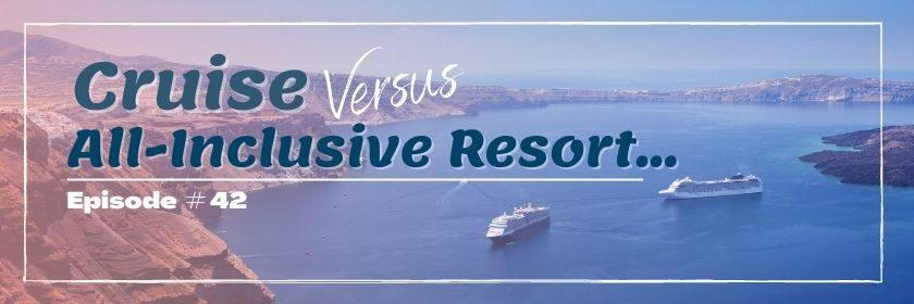 Cruise vs all-inclusive resort