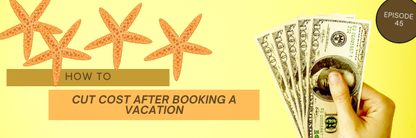 How to Cut Cost After Booking a Vacation