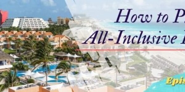 Episode 46: How to Pick an All-Inclusive Resort