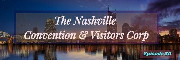 Episode 50:  About the Nashville Convention & Visitors Corp