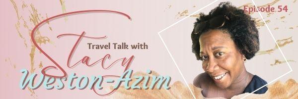 Episode 54: Travel Talk with Stacey Weston-Azim