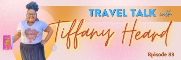 Episode 53:  Travel Talk with Tiffany Heard