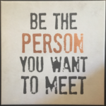 Be The Person You Want To Meet innn