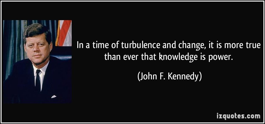 quote-in-a-time-of-turbulence-and-change-it-is-more-true-than-ever-that-knowledge-is-power-john-f-kennedy-381653
