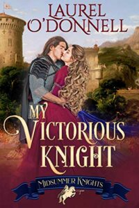 My Victorious Knight (Midsummer Knights Book 5) by Laurel O'Donnell