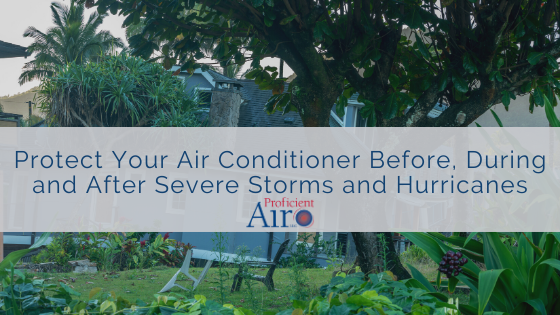 Protect Your Air Conditioner Before, During and After Severe Storms and Hurricanes